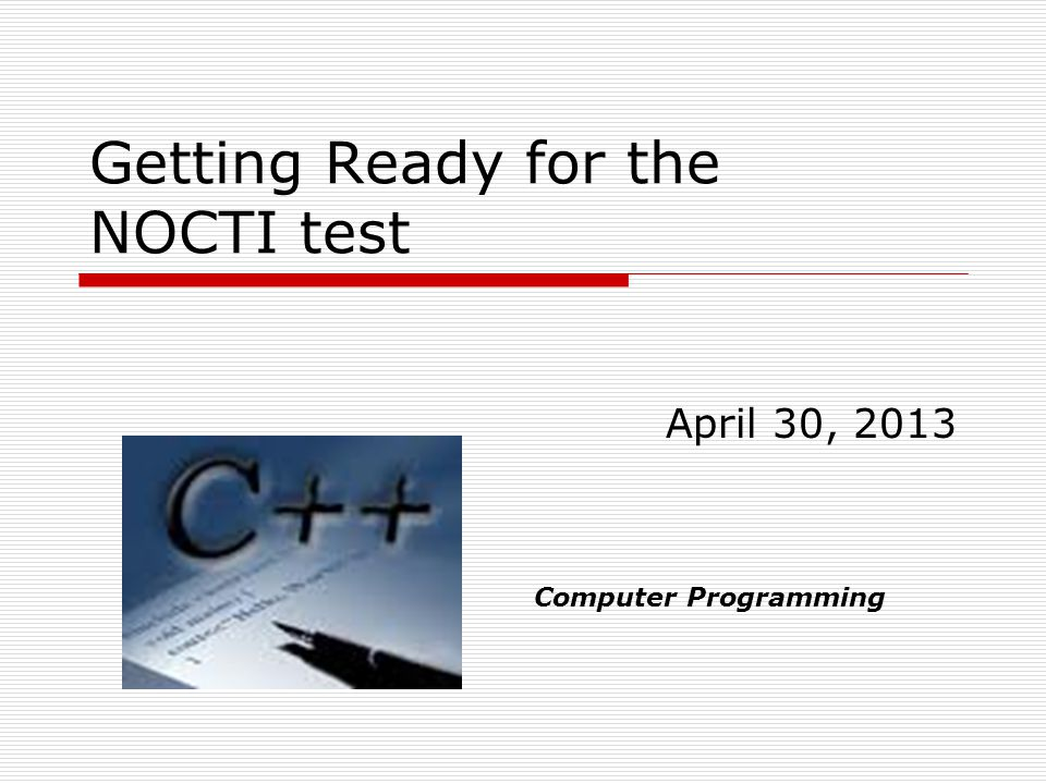 Getting Ready for the NOCTI test April 30, 2013 Computer Programming
