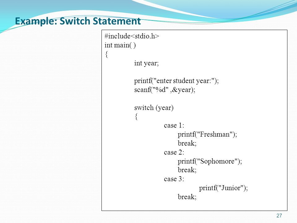 Example: Switch Statement 27 #include int main( ) { int year; printf(