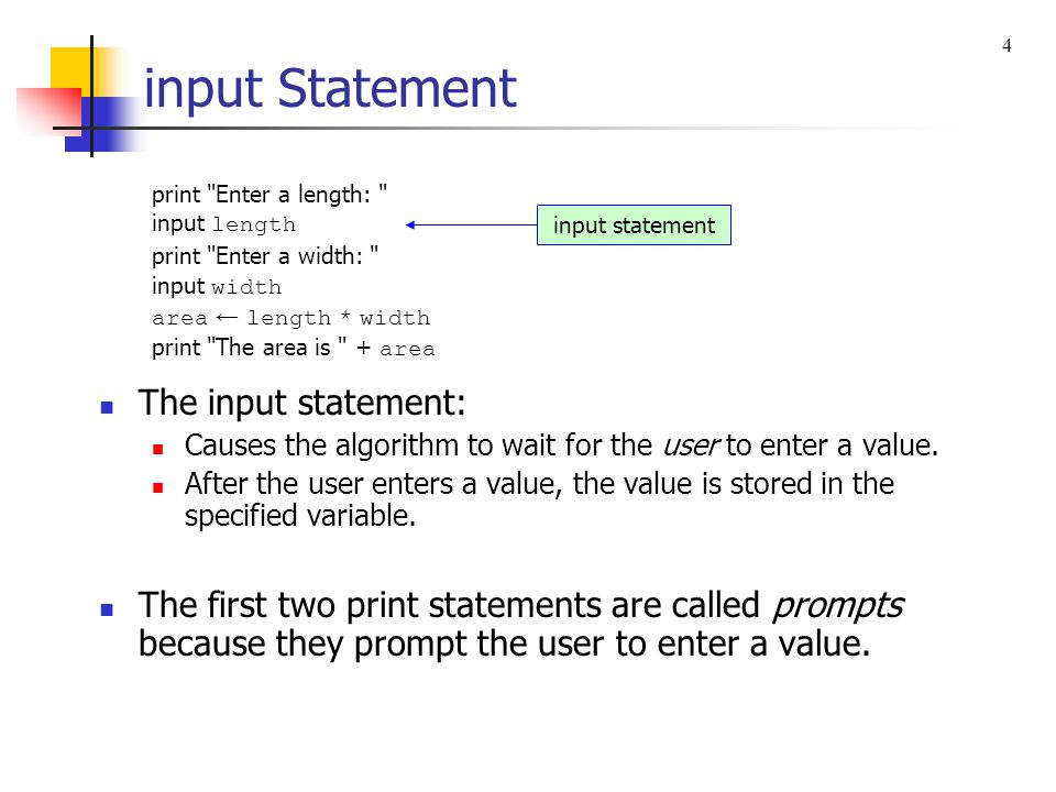 Assignment Statement print Enter a length: input length print Enter a width: input width area ← length * width print The area is + area The assignment statement is represented by a backwards arrow ( ← ).
