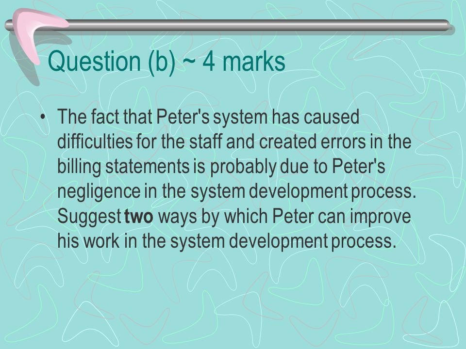 Question (c) ~ 2 marks Suppose everything had gone well with Peter s system.