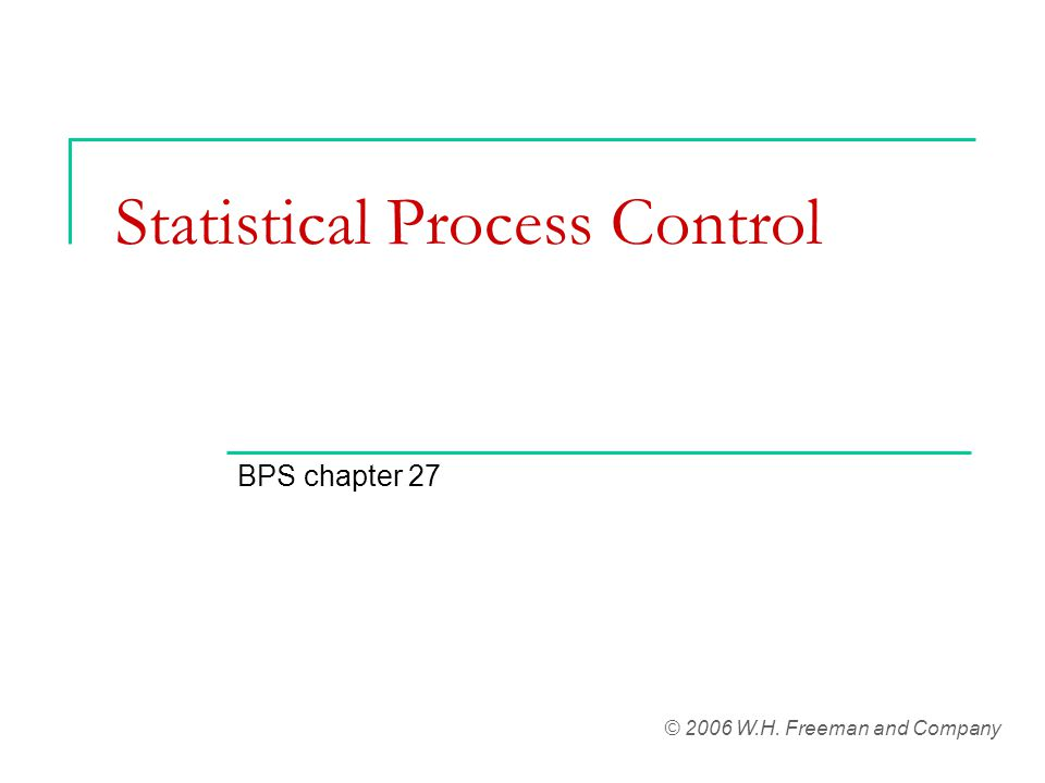 Statistical Process Control BPS chapter 27 © 2006 W.H. Freeman and Company
