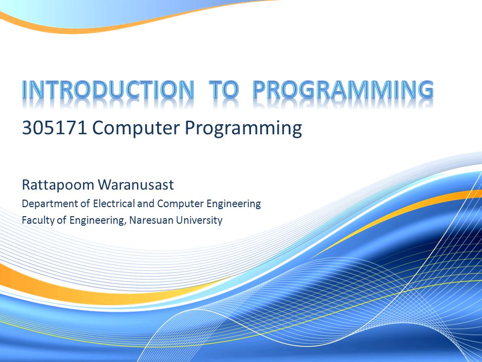 305171 Computer Programming Rattapoom Waranusast Department of Electrical and Computer Engineering Faculty of Engineering, Naresuan University