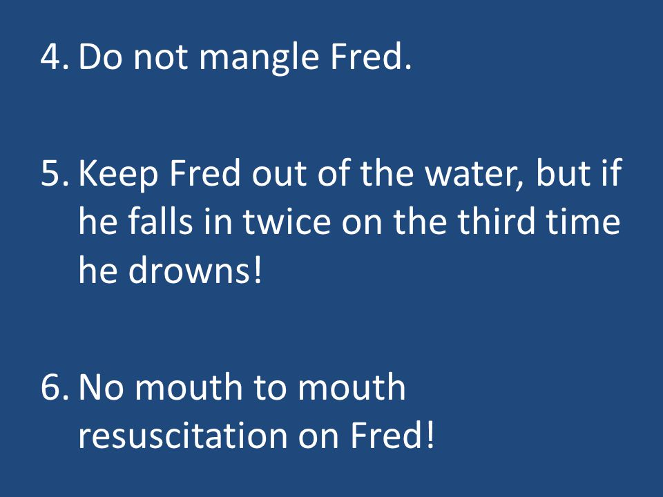 4.Do not mangle Fred.