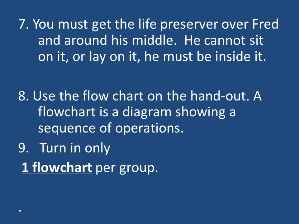 7.You must get the life preserver over Fred and around his middle.