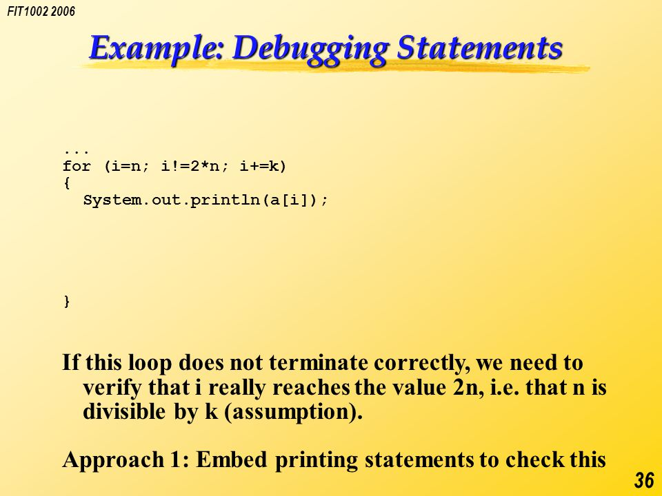 FIT1002 2006 36 Example: Debugging Statements...