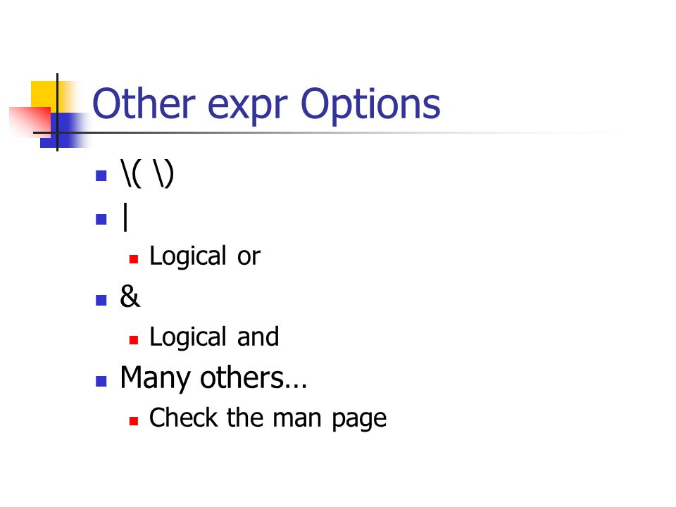 Other expr Options \( \) | Logical or & Logical and Many others… Check the man page