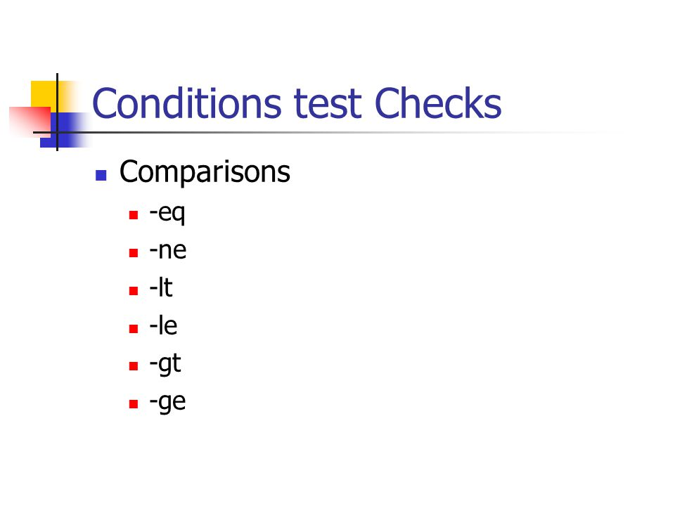 Conditions test Checks Comparisons -eq -ne -lt -le -gt -ge