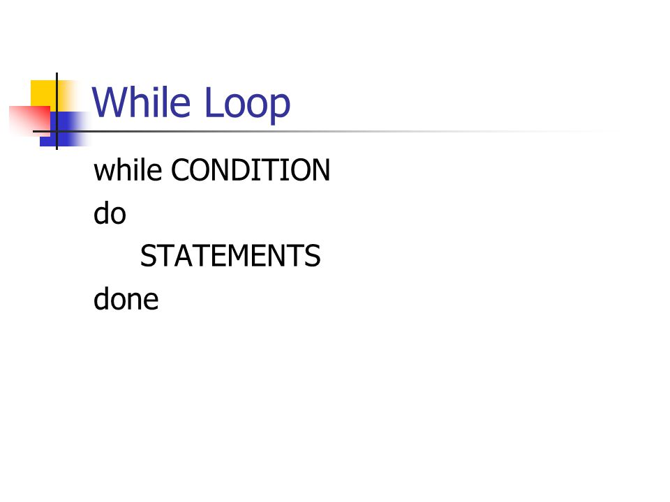While Loop while CONDITION do STATEMENTS done