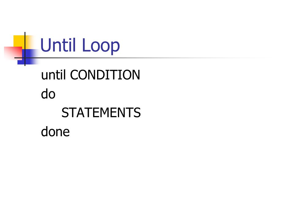 Until Loop until CONDITION do STATEMENTS done