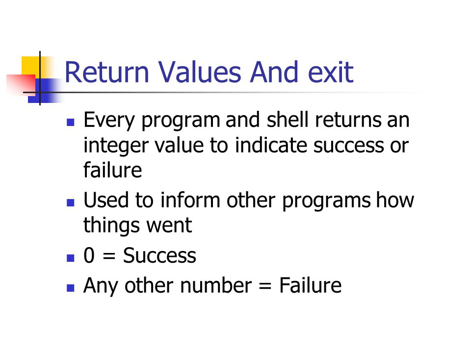 More Conditions System conditions -d File is a directory -e File exists -f File is a normal file -s File is non-empty