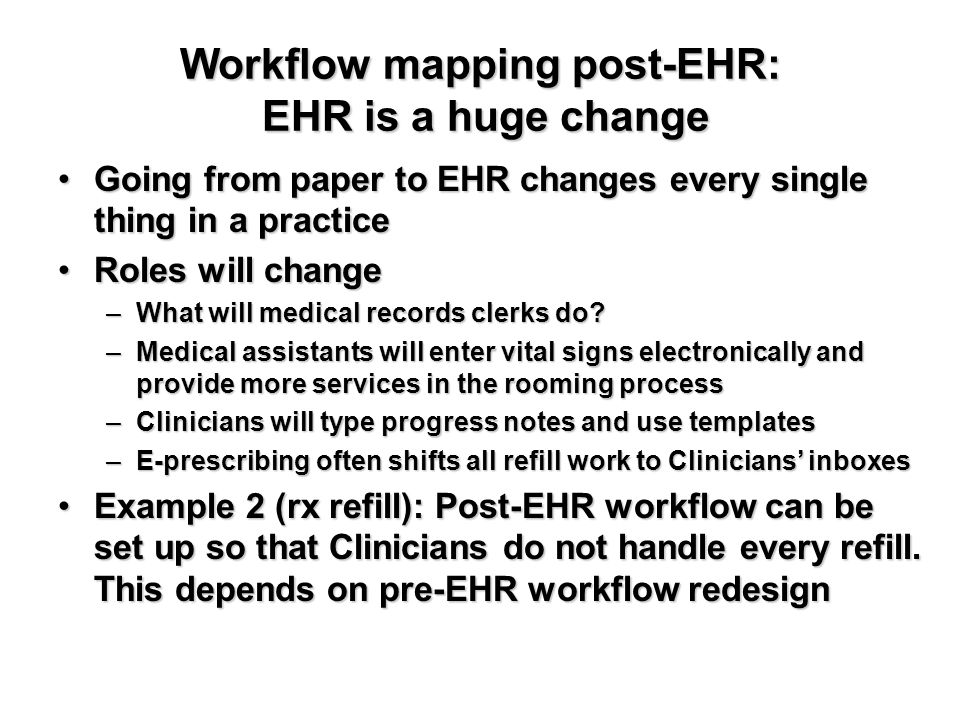 Workflow mapping post-EHR: EHR is a huge change Going from paper to EHR changes every single thing in a practiceGoing from paper to EHR changes every