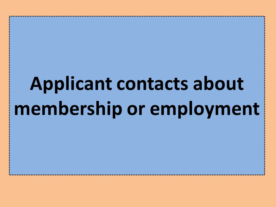 Applicant contacts about membership or employment