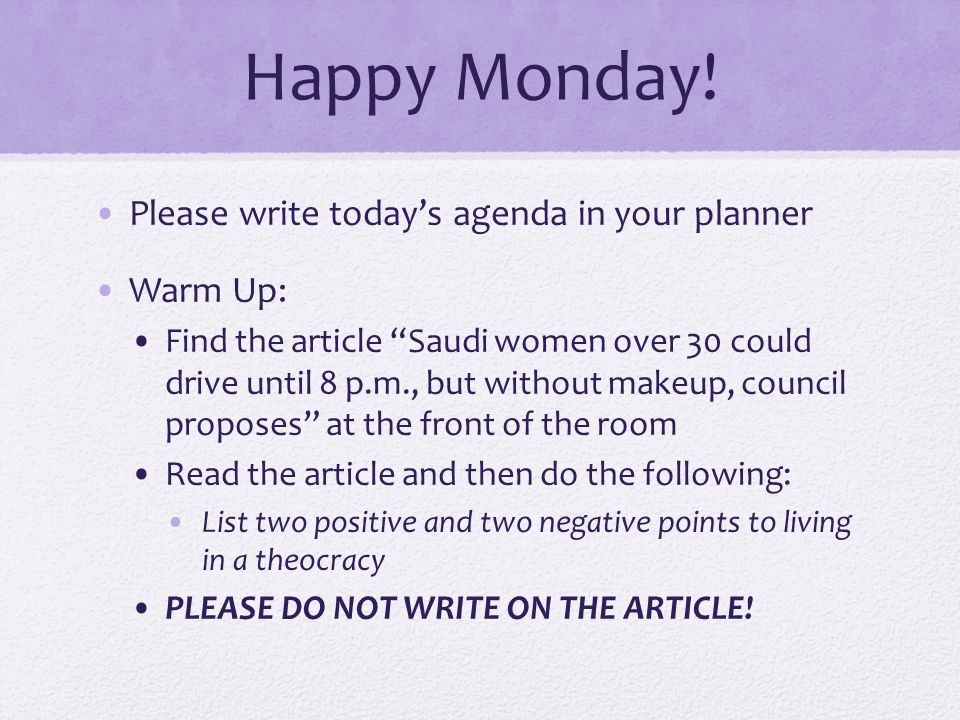 "Happy Monday! Please write today's agenda in your planner Warm Up: Find the article ""Saudi women over 30 could drive until 8 p.m., but without makeup,"