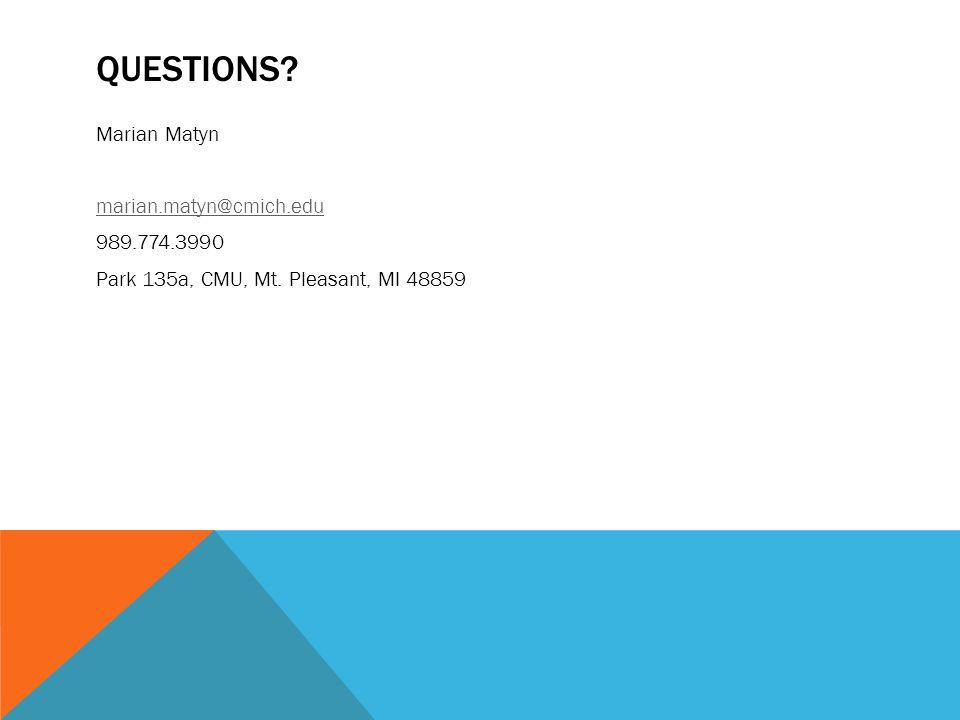 QUESTIONS? Marian Matyn marian.matyn@cmich.edu 989.774.3990 Park 135a, CMU, Mt. Pleasant, MI 48859