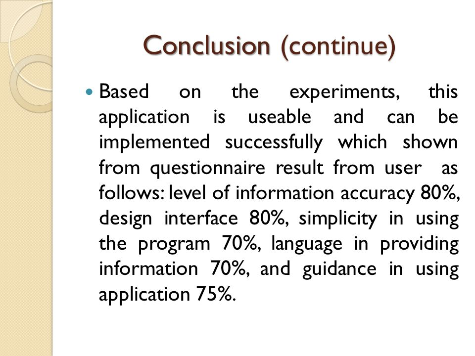 Conclusion (continue) Based on the experiments, this application is useable and can be implemented successfully which shown from questionnaire result