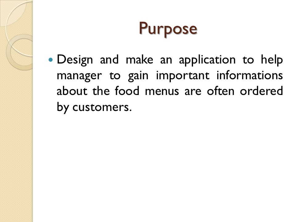 Purpose Design and make an application to help manager to gain important informations about the food menus are often ordered by customers.