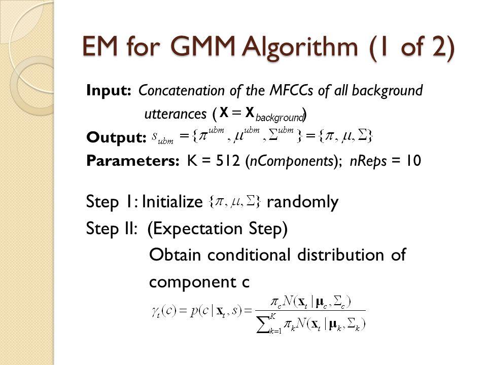 EM for GMM Algorithm Background Speakers Feature Extraction (MFCCs + VAD) Feature Extraction (MFCCs + VAD) GMM UBM (EM) GMM UBM (EM) Factor Analysis T