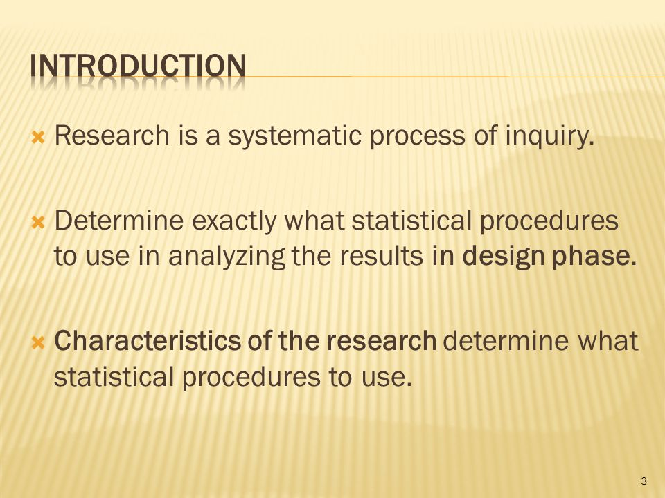  Research is a systematic process of inquiry.