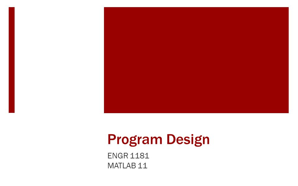 Program Design ENGR 1181 MATLAB 11