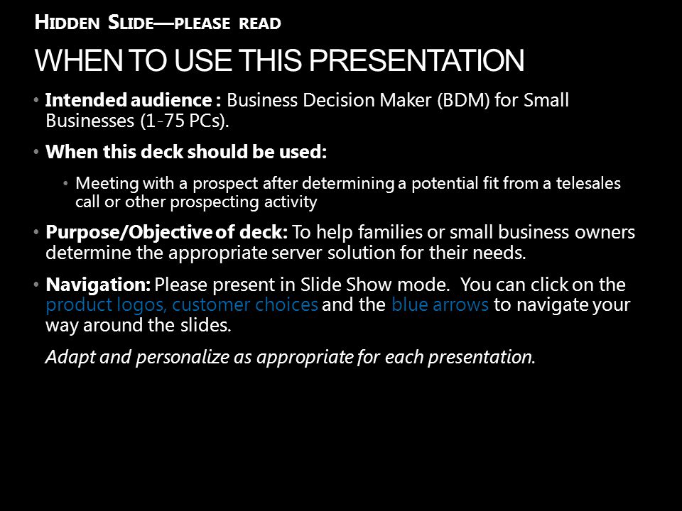 WHEN TO USE THIS PRESENTATION H IDDEN S LIDE — PLEASE READ Intended audience : Business Decision Maker (BDM) for Small Businesses (1-75 PCs).