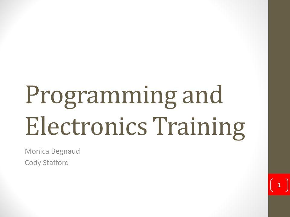 Programming and Electronics Training Monica Begnaud Cody Stafford 1