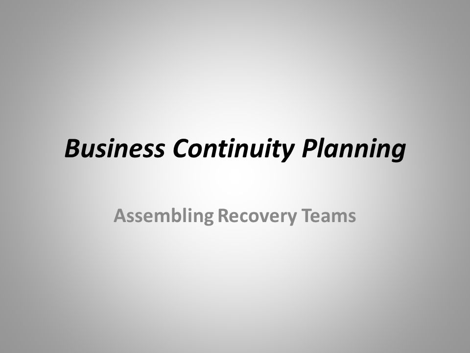 Business Continuity Planning Assembling Recovery Teams