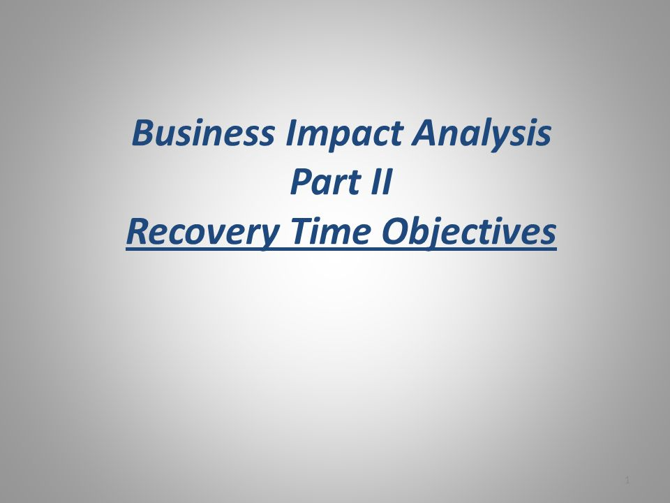 Business Impact Analysis Part II Recovery Time Objectives 1
