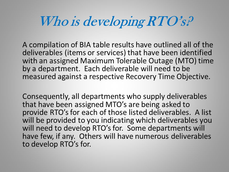Who is developing RTO's? A compilation of BIA table results have outlined all of the deliverables (items or services) that have been identified with a