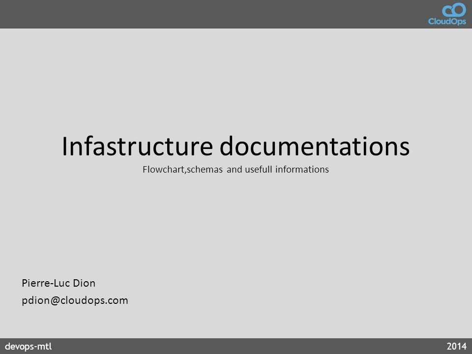 devops-mtl2014 Infastructure documentations Flowchart,schemas and usefull informations Pierre-Luc Dion pdion@cloudops.com
