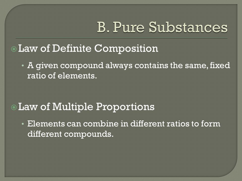  Law of Definite Composition A given compound always contains the same, fixed ratio of elements.