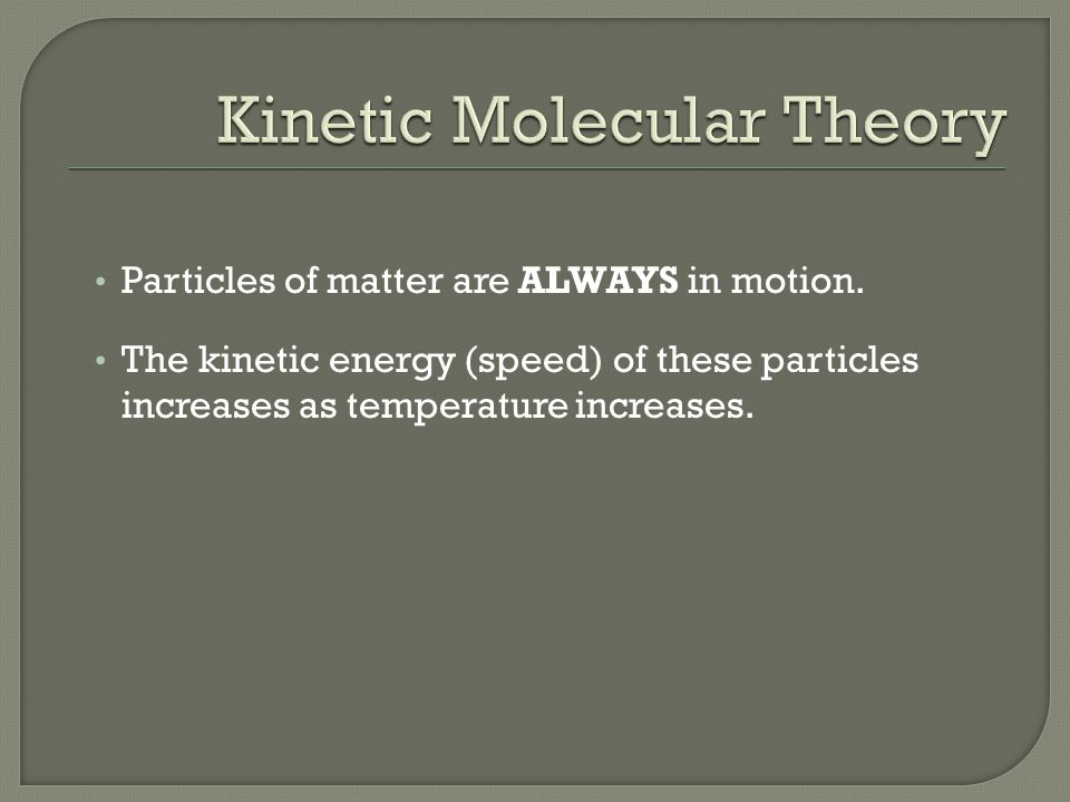Particles of matter are ALWAYS in motion.
