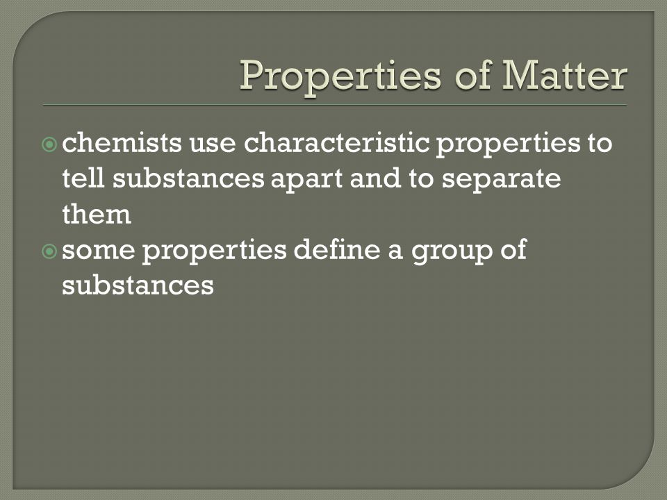  chemists use characteristic properties to tell substances apart and to separate them  some properties define a group of substances