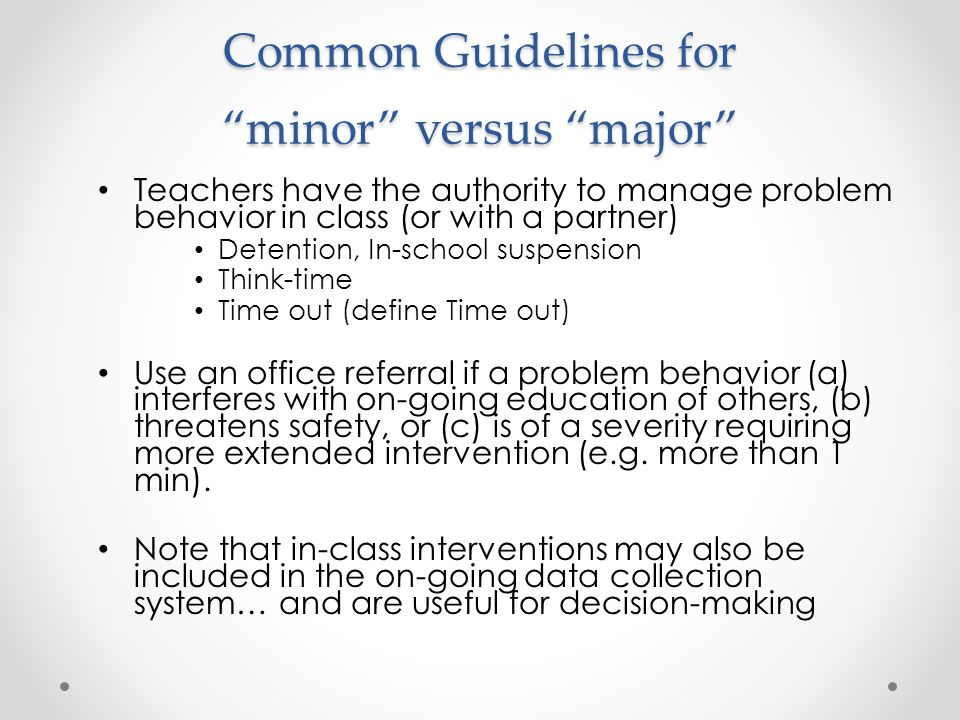 """Common Guidelines for """"minor"""" versus """"major"""" Teachers have the authority to manage problem behavior in class (or with a partner) Detention, In-school"""