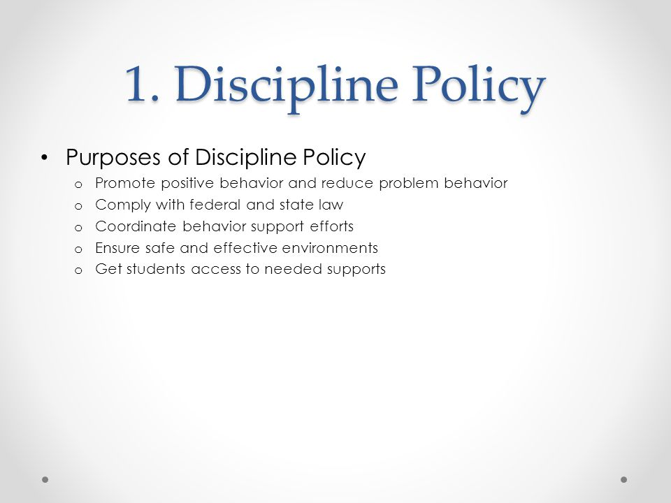 Discipline Policy Critical Elements o Define purpose o Define roles o Define process for addressing problem behavior o Define rule for office managed vs staff managed problem behavior.