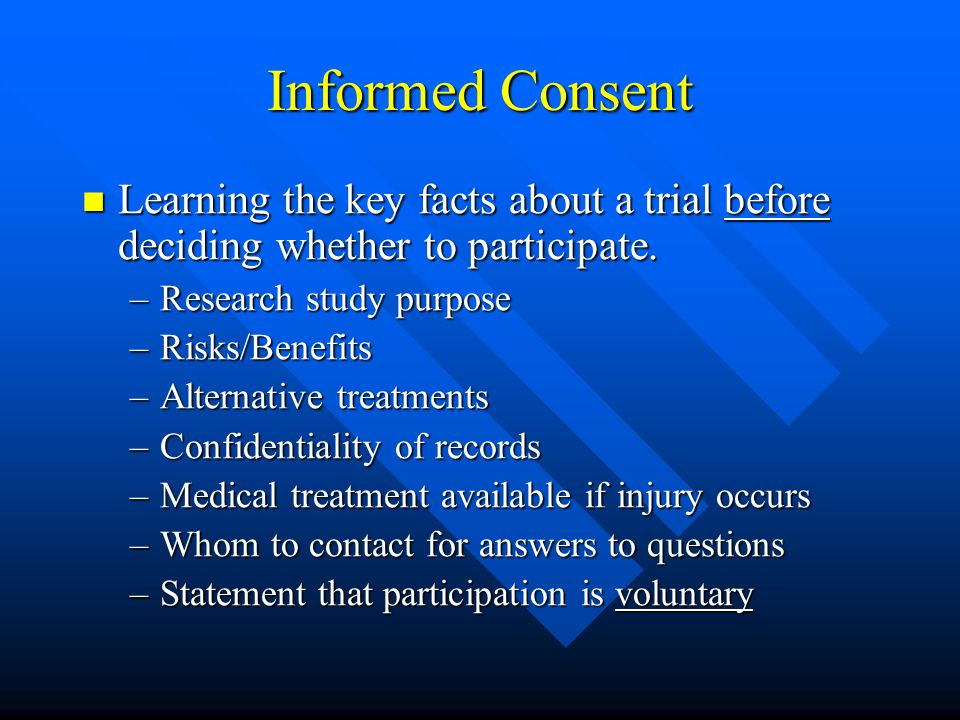 Informed Consent Learning the key facts about a trial before deciding whether to participate.