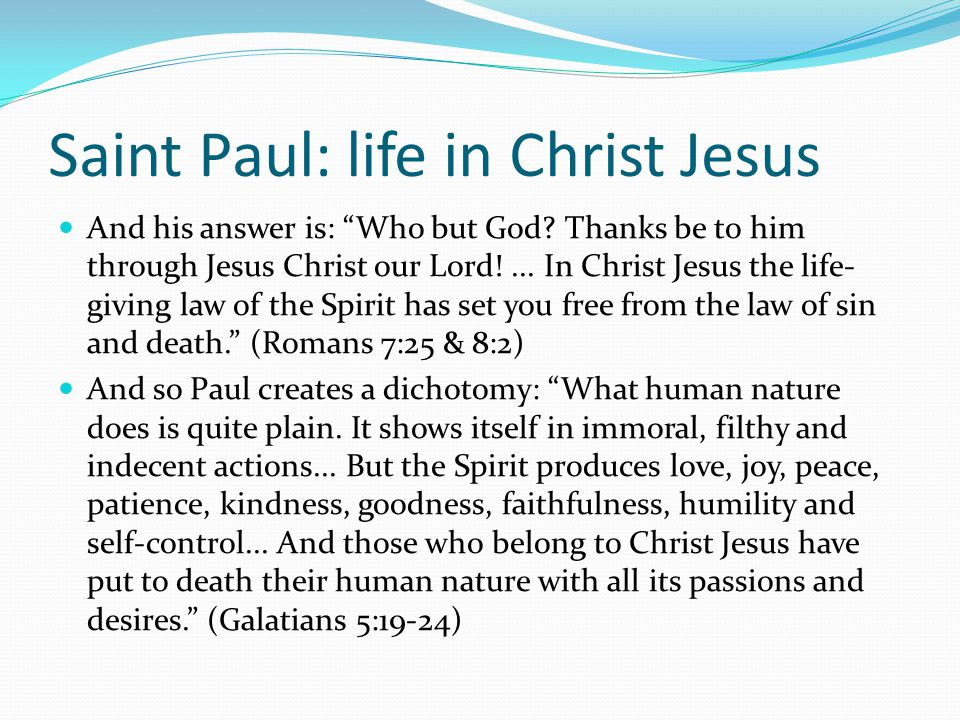 Saint Paul: life in Christ Jesus And his answer is: Who but God.