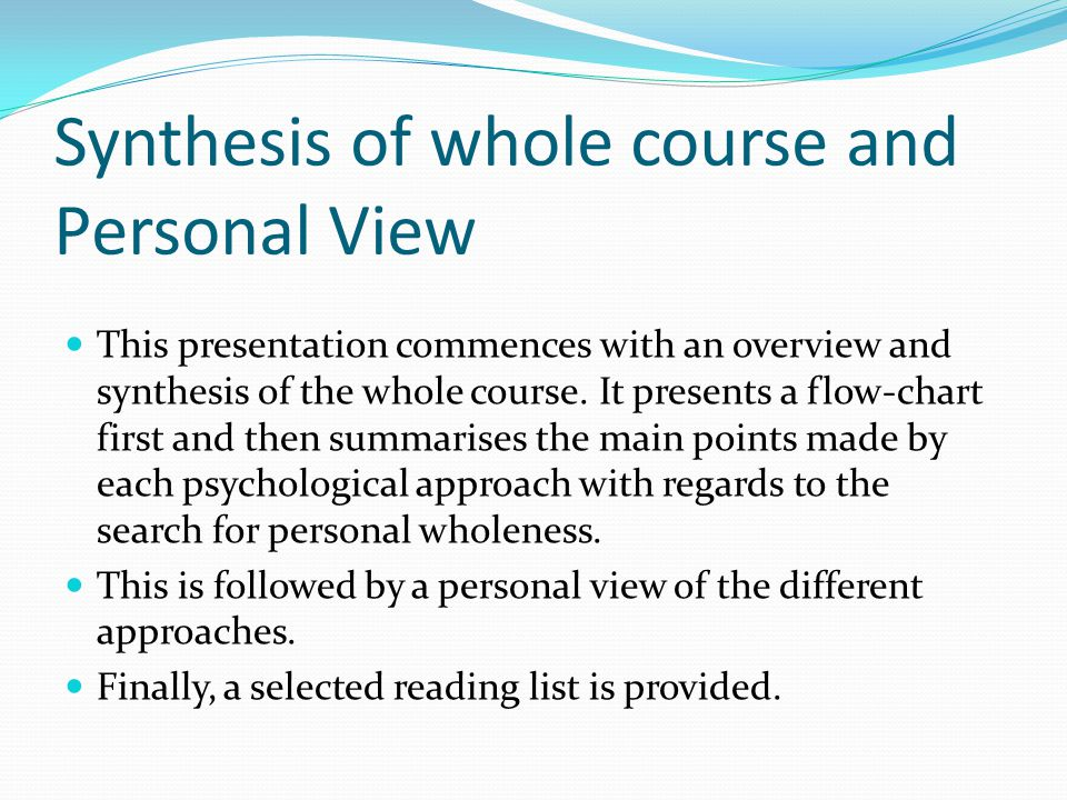 Synthesis of whole course and Personal View This presentation commences with an overview and synthesis of the whole course.