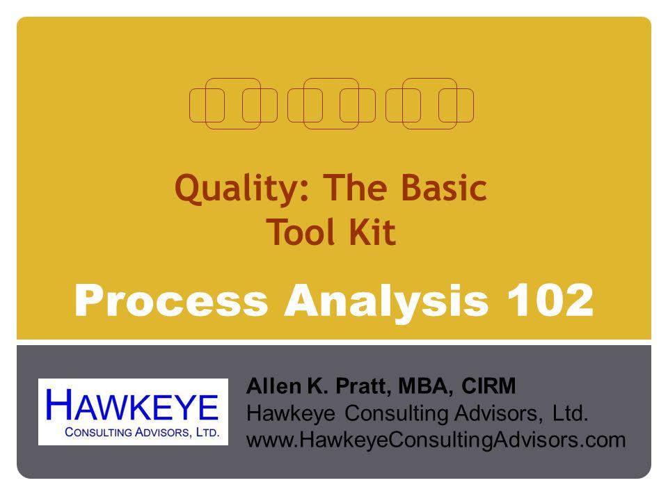 Process Analysis 102 Quality: The Basic Tool Kit Allen K.