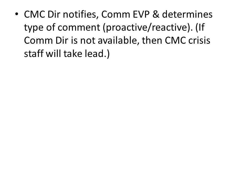 CMC Dir notifies, Comm EVP & determines type of comment (proactive/reactive). (If Comm Dir is not available, then CMC crisis staff will take lead.)