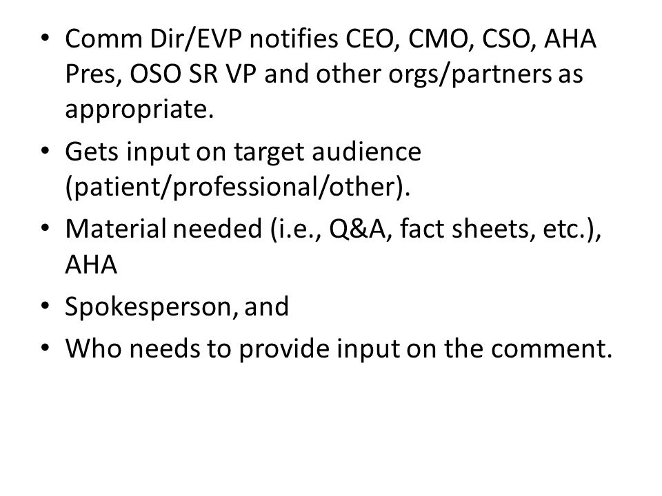 Comm Dir/EVP notifies CEO, CMO, CSO, AHA Pres, OSO SR VP and other orgs/partners as appropriate.