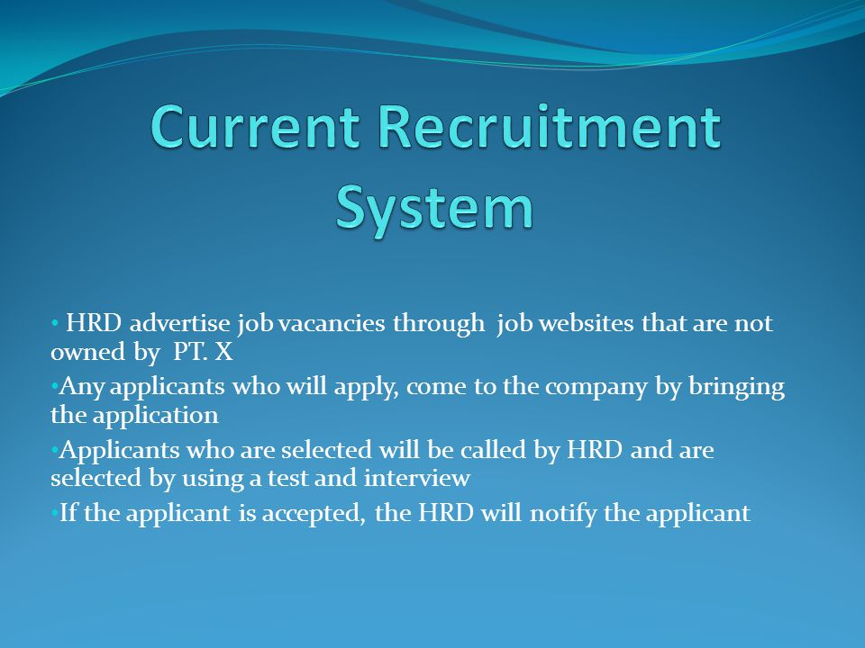 HRD advertise job vacancies through job websites that are not owned by PT. X Any applicants who will apply, come to the company by bringing the applic