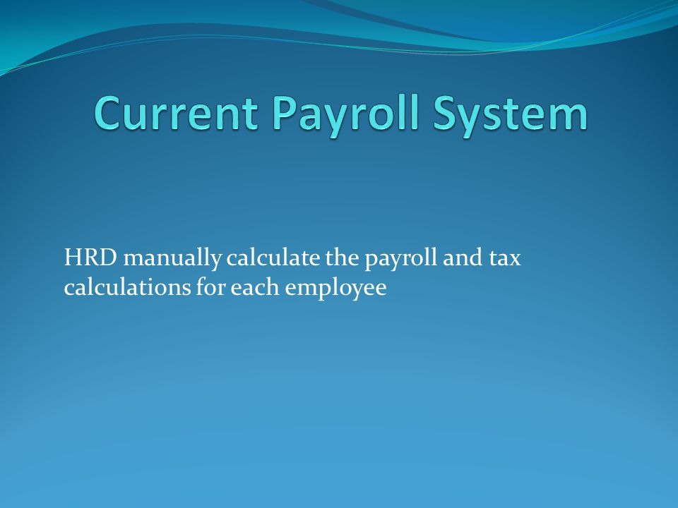 HRD manually calculate the payroll and tax calculations for each employee