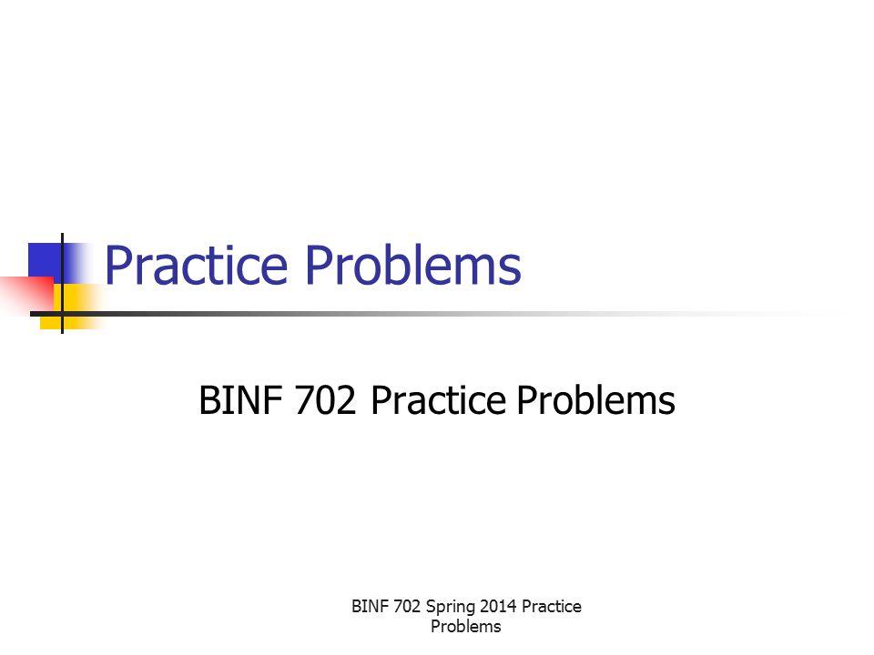 BINF 702 Spring 2014 Practice Problems Problem # 4 Solution