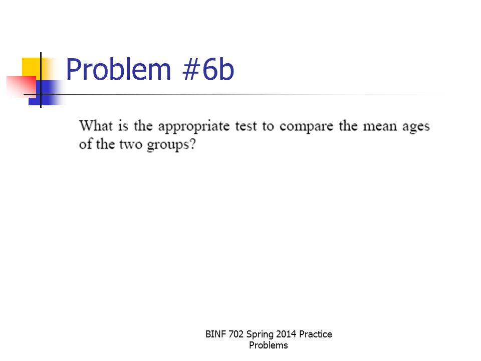 BINF 702 Spring 2014 Practice Problems Problem #6b