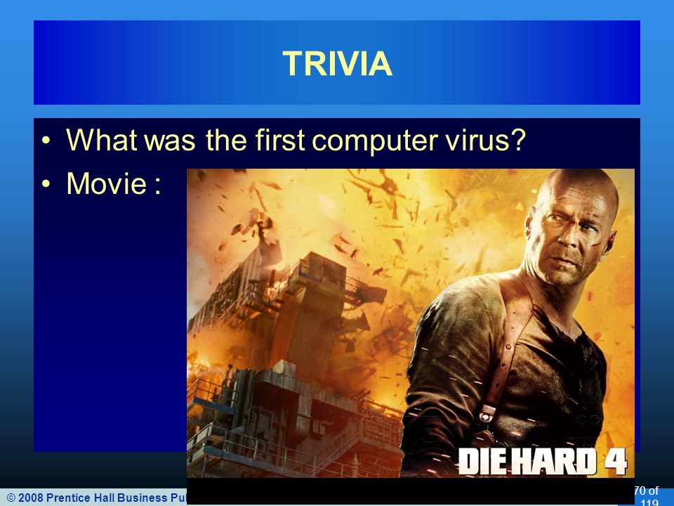 © 2008 Prentice Hall Business Publishing Accounting Information Systems, 11/e Romney/Steinbart 70 of 119 TRIVIA What was the first computer virus.