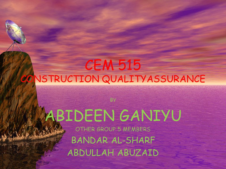 CEM 515 CONSTRUCTION QUALITYASSURANCE BY ABIDEEN GANIYU OTHER GROUP 5 MEMBERS BANDAR AL-SHARF ABDULLAH ABUZAID
