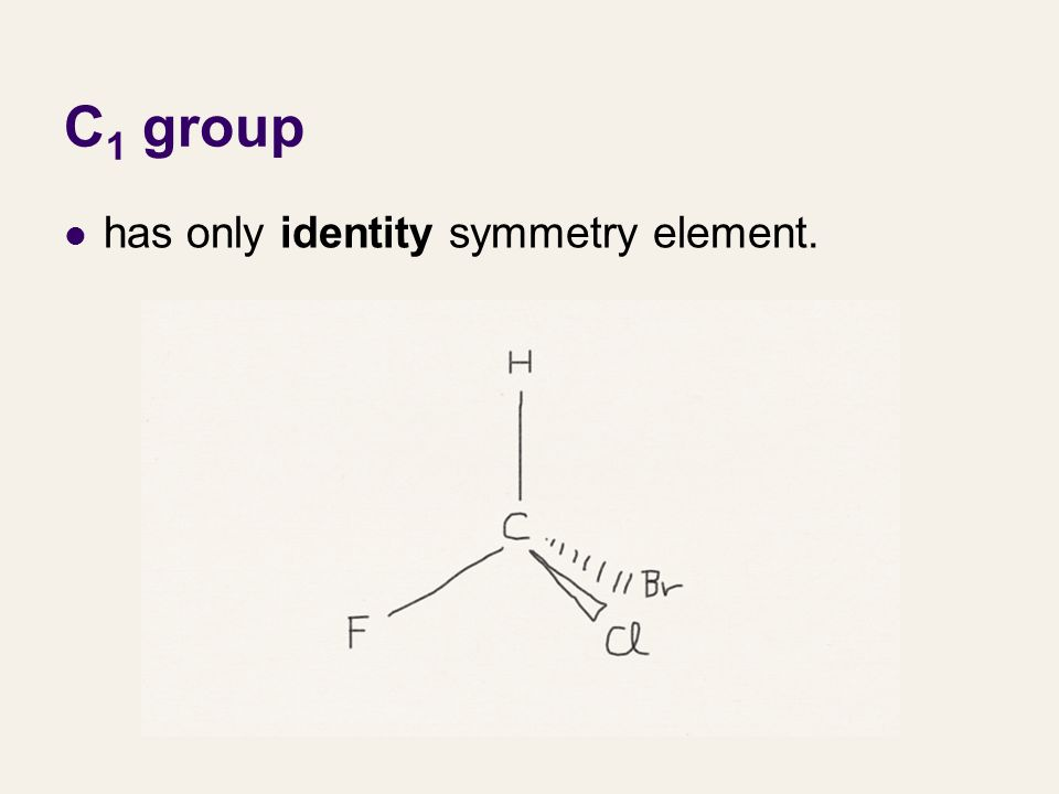 C 1 group has only identity symmetry element.