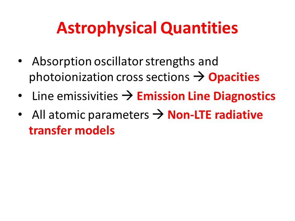 Astrophysical Quantities Absorption oscillator strengths and photoionization cross sections  Opacities Line emissivities  Emission Line Diagnostics All atomic parameters  Non-LTE radiative transfer models