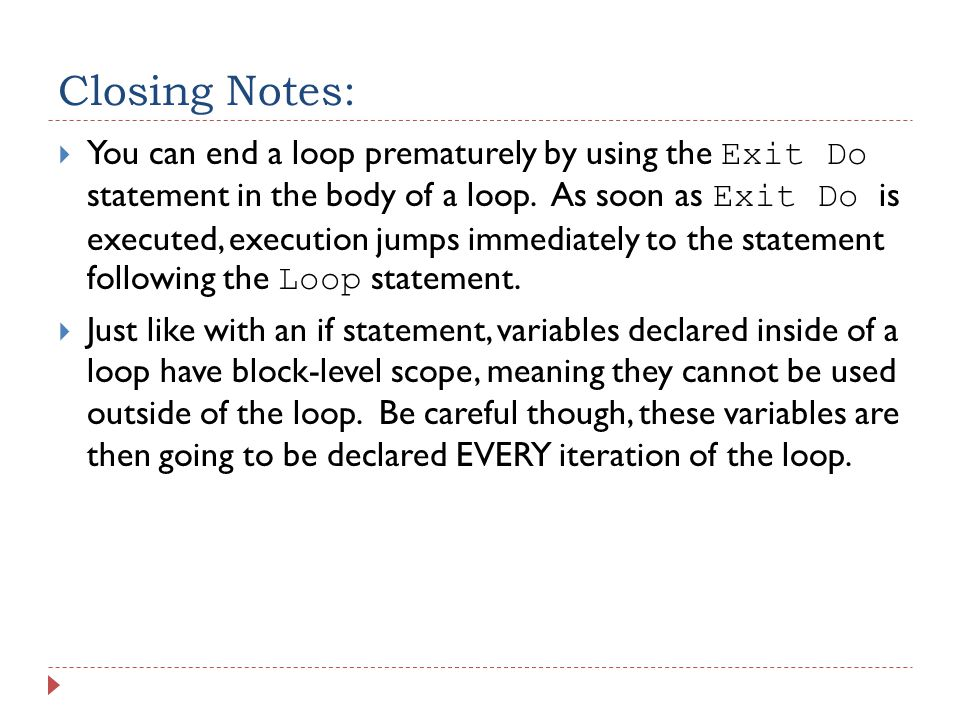 Closing Notes:  You can end a loop prematurely by using the Exit Do statement in the body of a loop.