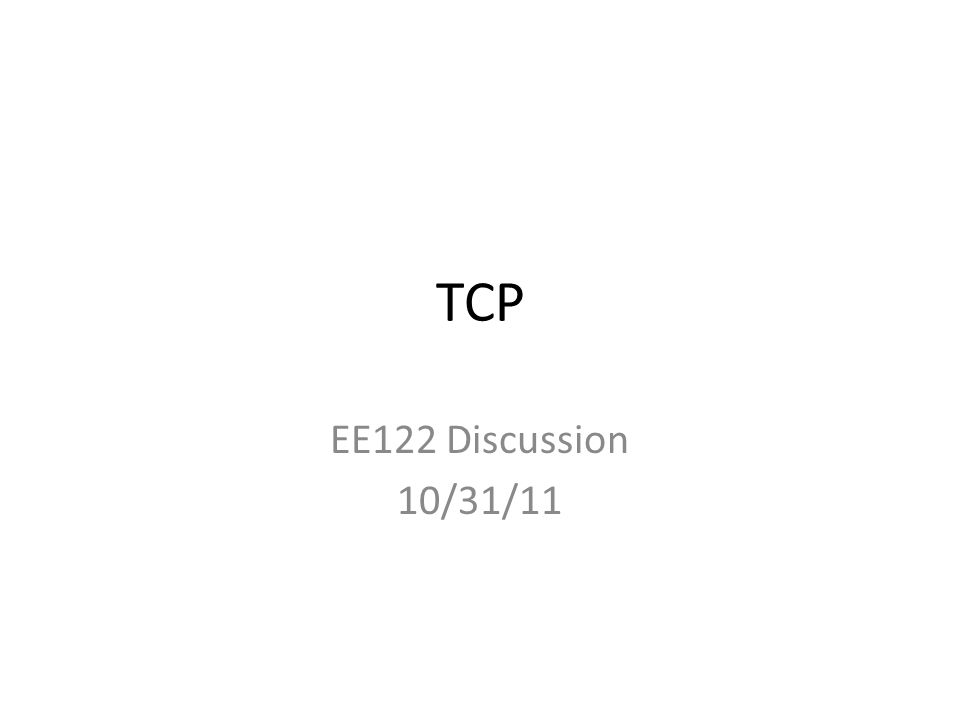 TCP EE122 Discussion 10/31/11